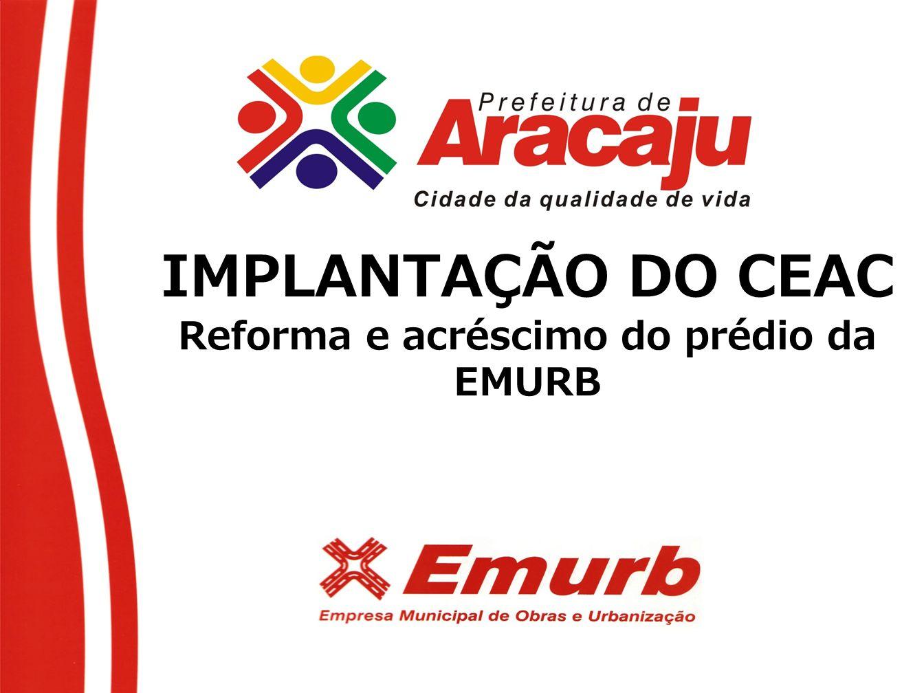 IMPLANTAÇÃO DO CEAC Reforma e acréscimo do prédio da EMURB