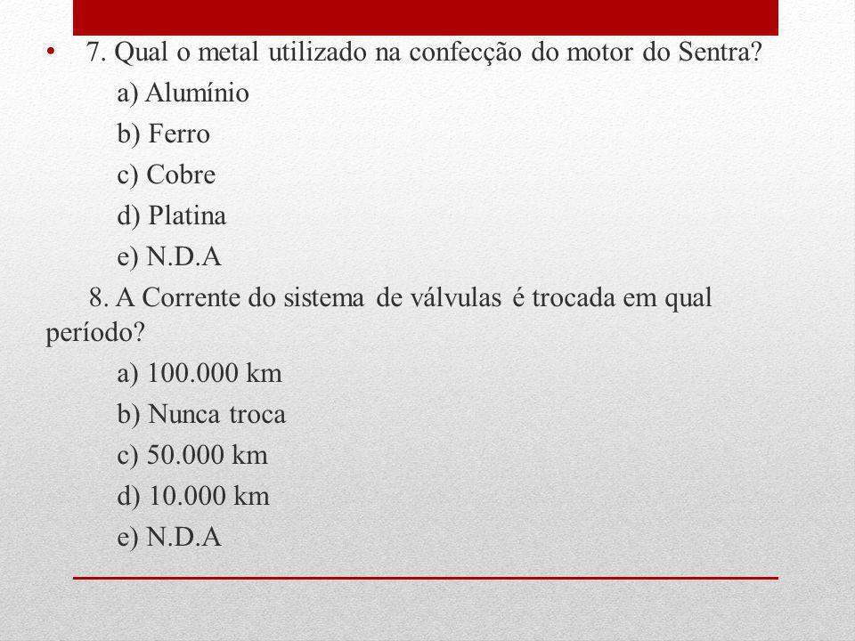 7. Qual o metal utilizado na confecção do motor do Sentra