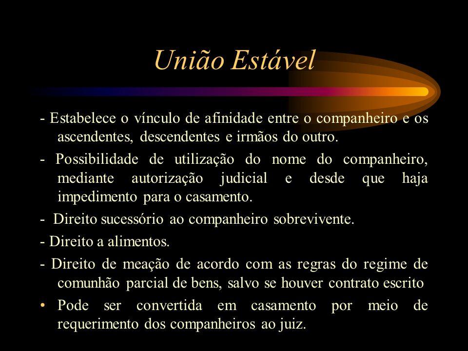 União Estável - Estabelece o vínculo de afinidade entre o companheiro e os ascendentes, descendentes e irmãos do outro.