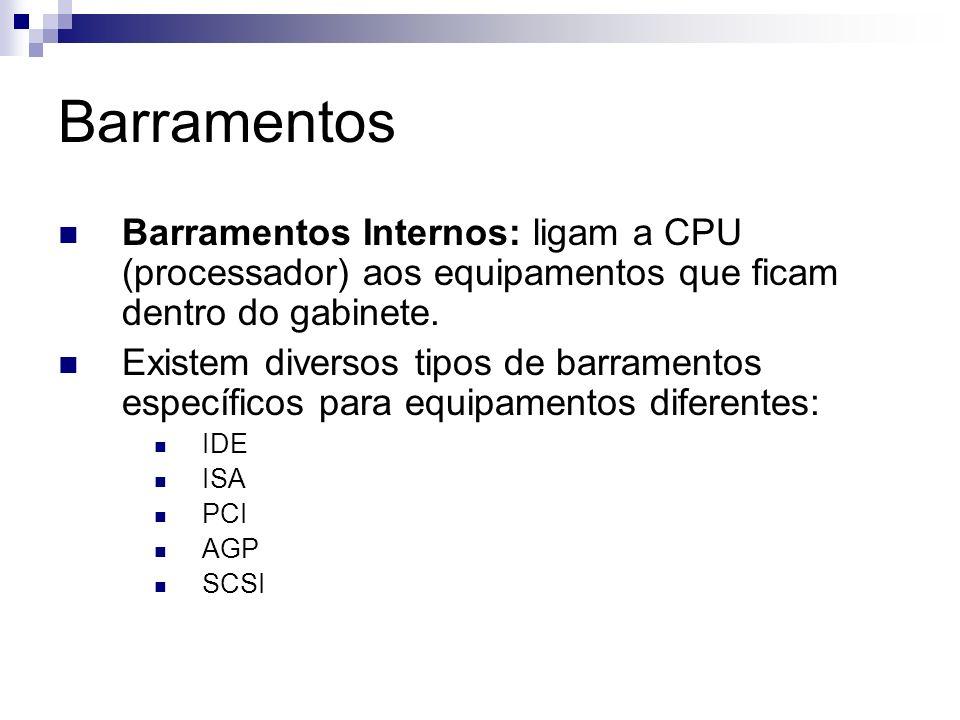 Barramentos Barramentos Internos: ligam a CPU (processador) aos equipamentos que ficam dentro do gabinete.