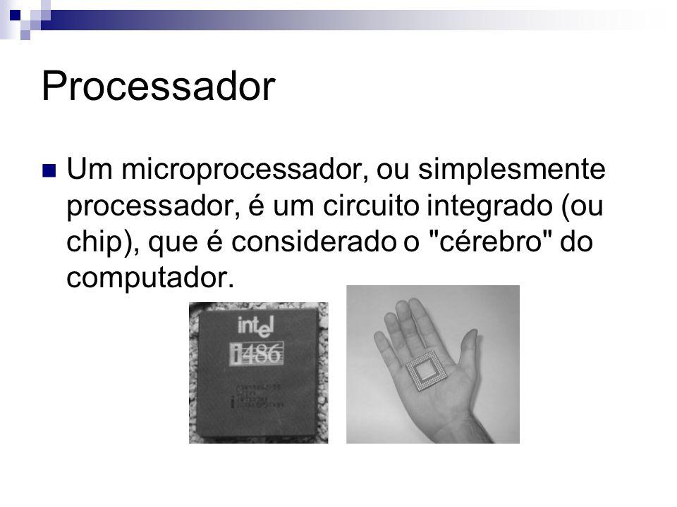 Processador Um microprocessador, ou simplesmente processador, é um circuito integrado (ou chip), que é considerado o cérebro do computador.