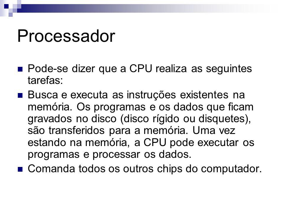 Processador Pode-se dizer que a CPU realiza as seguintes tarefas: