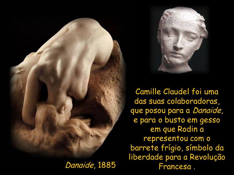 Camille Claudel foi uma das suas colaboradoras, que posou para a Danaide, e para o busto em gesso em que Rodin a representou com o barrete frígio, símbolo da liberdade para a Revolução Francesa .