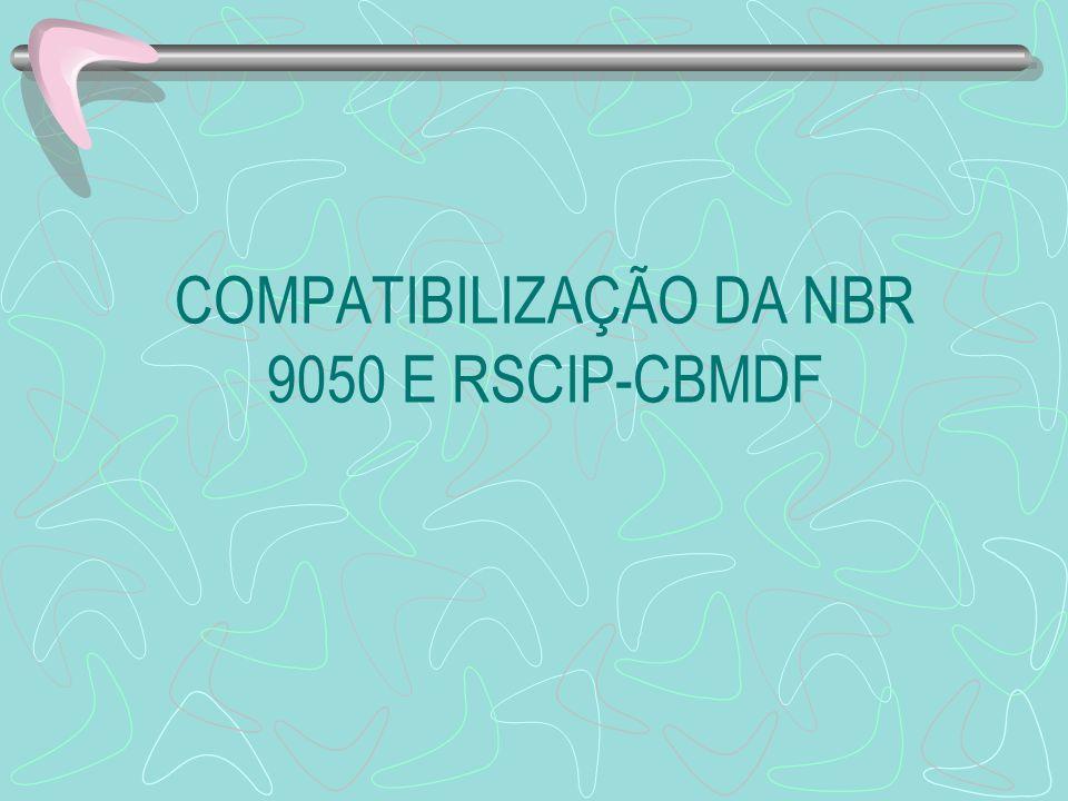COMPATIBILIZAÇÃO DA NBR 9050 E RSCIP-CBMDF