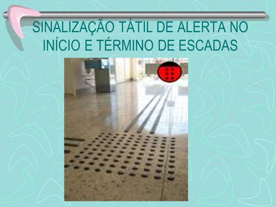 SINALIZAÇÃO TÁTIL DE ALERTA NO INÍCIO E TÉRMINO DE ESCADAS