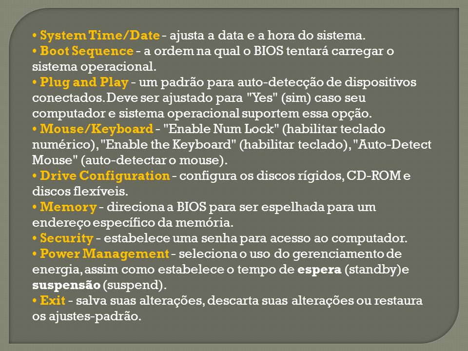 • System Time/Date - ajusta a data e a hora do sistema.