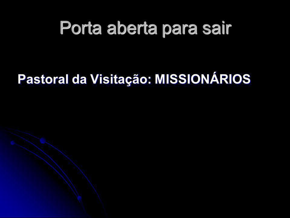 Porta aberta para sair Pastoral da Visitação: MISSIONÁRIOS