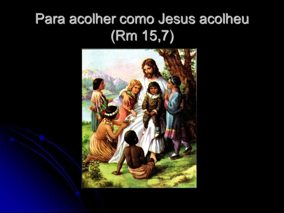 Para acolher como Jesus acolheu (Rm 15,7)