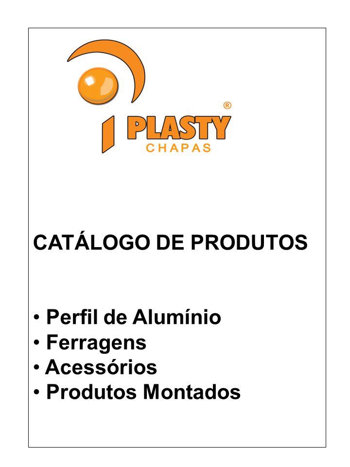 CATÁLOGO DE PRODUTOS Perfil de Alumínio Ferragens Acessórios Produtos Montados