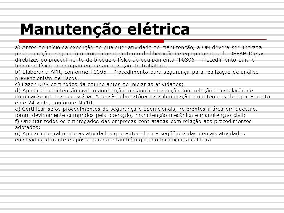Manutenção elétrica a) Antes do início da execução de qualquer atividade de manutenção, a OM deverá ser liberada.