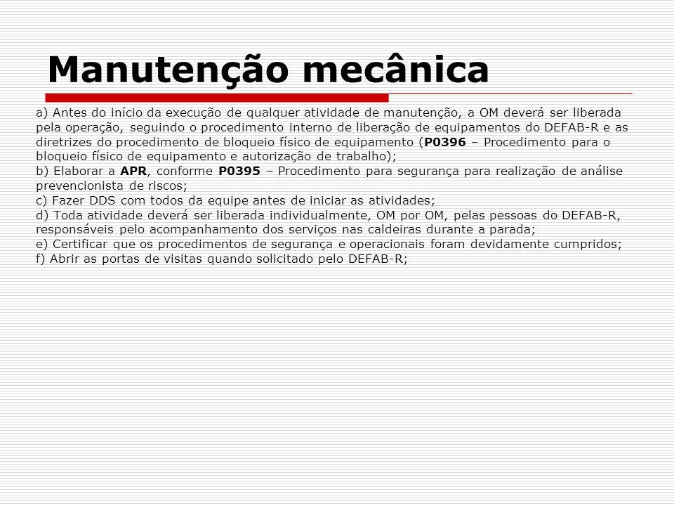 Manutenção mecânica a) Antes do início da execução de qualquer atividade de manutenção, a OM deverá ser liberada.