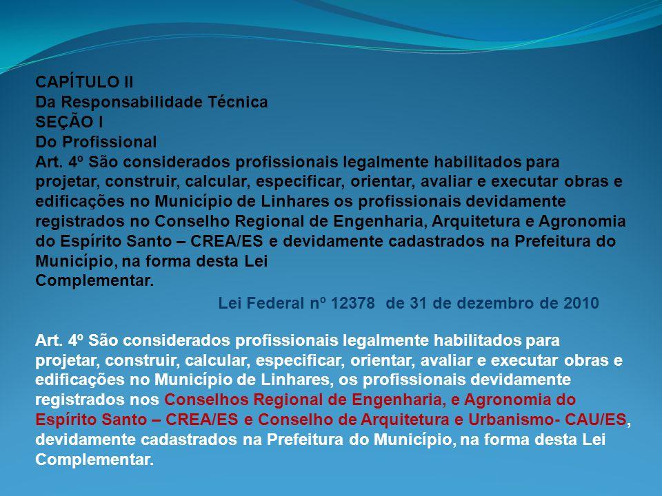 CAPÍTULO II Da Responsabilidade Técnica. SEÇÃO I. Do Profissional. Art. 4º São considerados profissionais legalmente habilitados para.