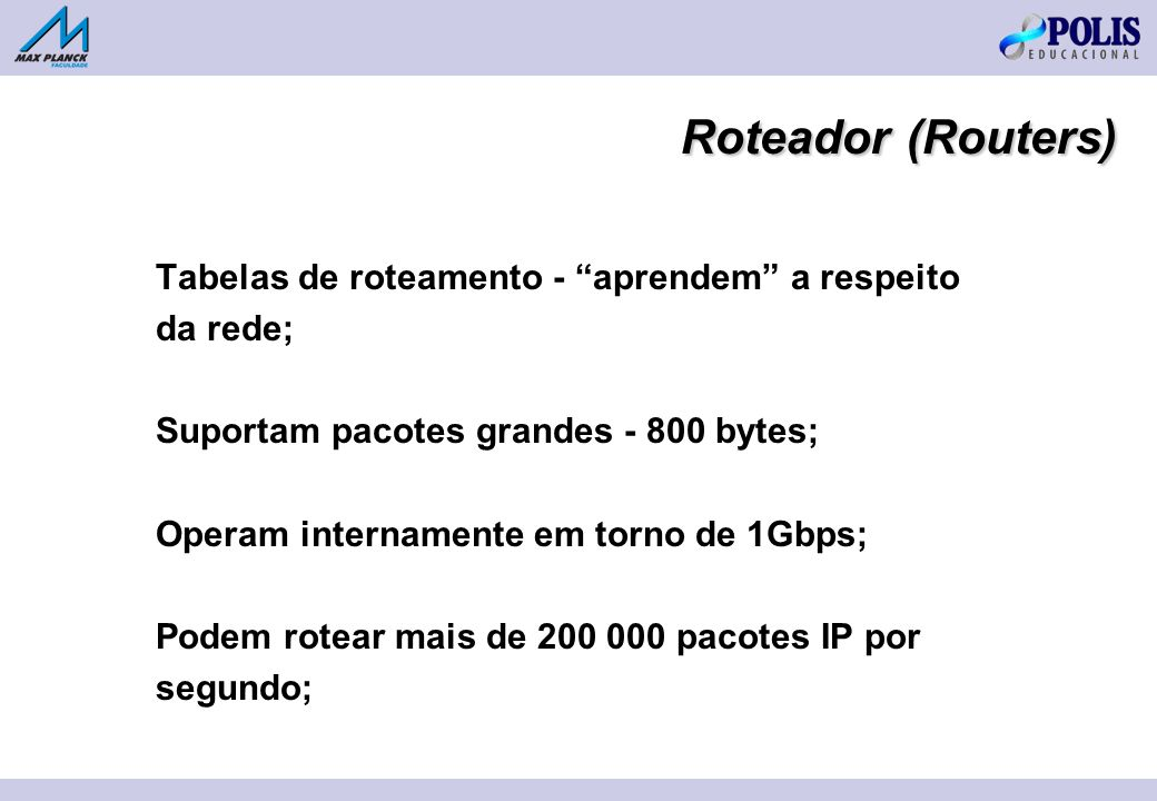 Roteador (Routers) Tabelas de roteamento - aprendem a respeito