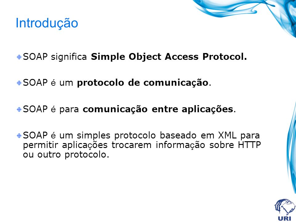 Introdução SOAP significa Simple Object Access Protocol.