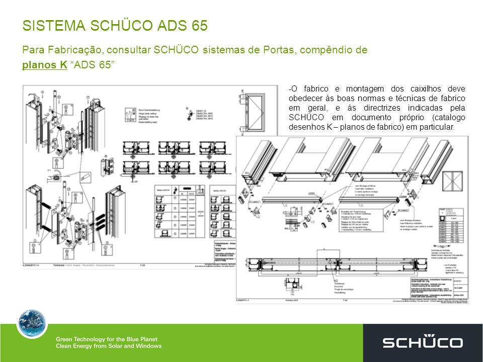 SISTEMA SCHÜCO ADS 65 Para Fabricação, consultar SCHÜCO sistemas de Portas, compêndio de planos K ADS 65