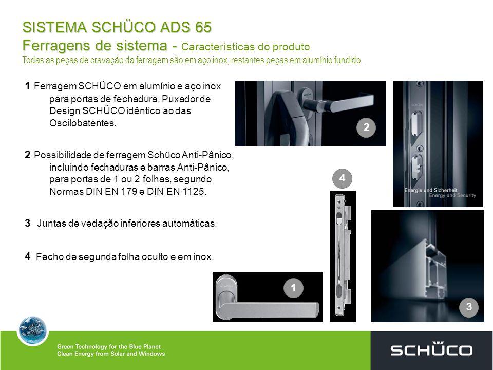 SISTEMA SCHÜCO ADS 65 Ferragens de sistema - Características do produto Todas as peças de cravação da ferragem são em aço inox, restantes peças em alumínio fundido.