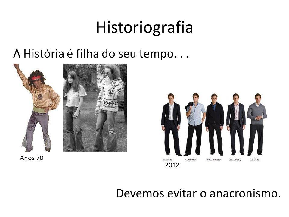 Historiografia A História é filha do seu tempo. . .
