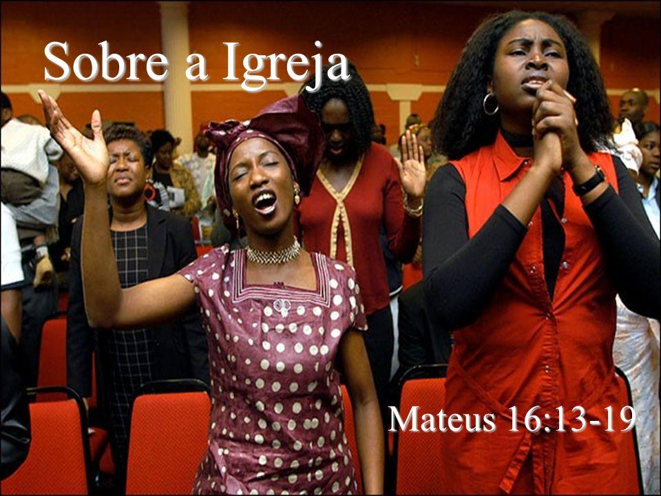 Sobre a Igreja Mateus 16:13-19