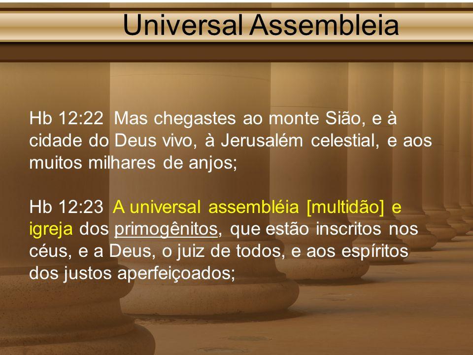 Universal Assembleia Hb 12:22 Mas chegastes ao monte Sião, e à cidade do Deus vivo, à Jerusalém celestial, e aos muitos milhares de anjos;