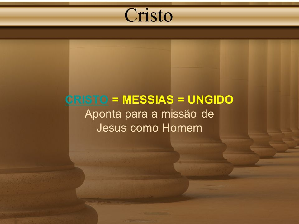 CRISTO = MESSIAS = UNGIDO