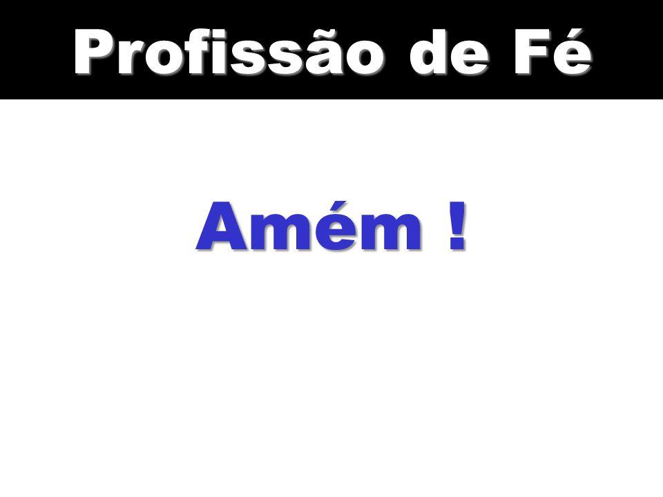 Profissão de Fé Amém !