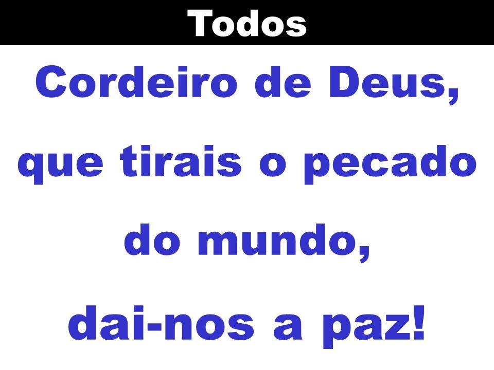 Cordeiro de Deus, que tirais o pecado do mundo, dai-nos a paz!