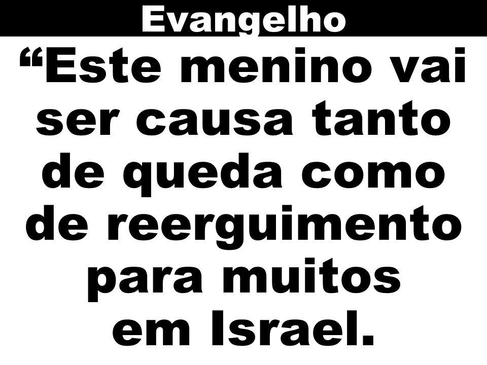Evangelho Este menino vai ser causa tanto de queda como de reerguimento para muitos em Israel.