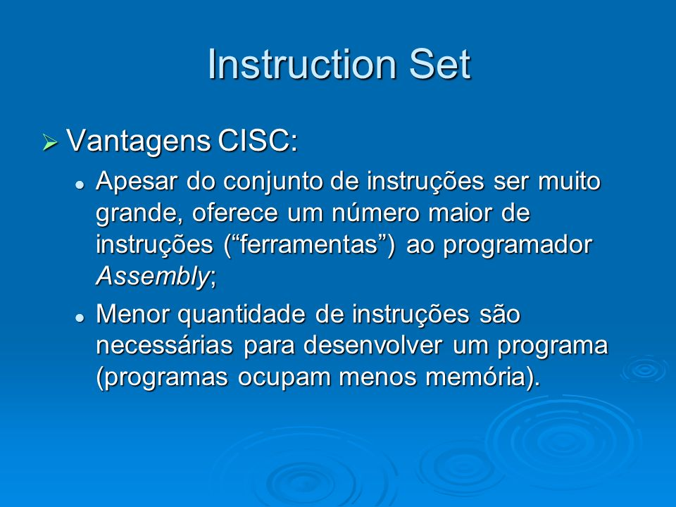 Instruction Set Vantagens CISC: