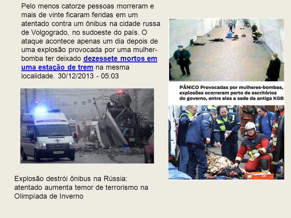 Pelo menos catorze pessoas morreram e mais de vinte ficaram feridas em um atentado contra um ônibus na cidade russa de Volgogrado, no sudoeste do país. O ataque acontece apenas um dia depois de uma explosão provocada por uma mulher-bomba ter deixado dezessete mortos em uma estação de trem na mesma localidade. 30/12/2013 - 05:03