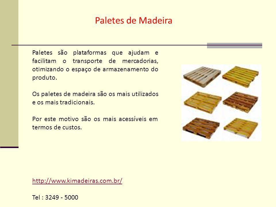 Paletes de Madeira Paletes são plataformas que ajudam e facilitam o transporte de mercadorias, otimizando o espaço de armazenamento do produto.