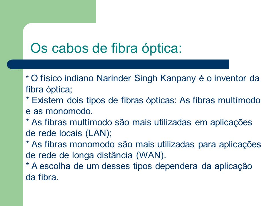 Os cabos de fibra óptica: