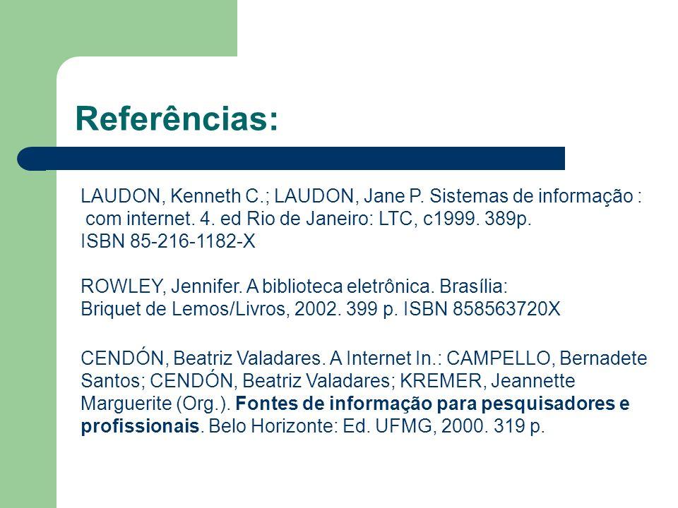 Referências: LAUDON, Kenneth C.; LAUDON, Jane P. Sistemas de informação : com internet. 4. ed Rio de Janeiro: LTC, c1999. 389p.