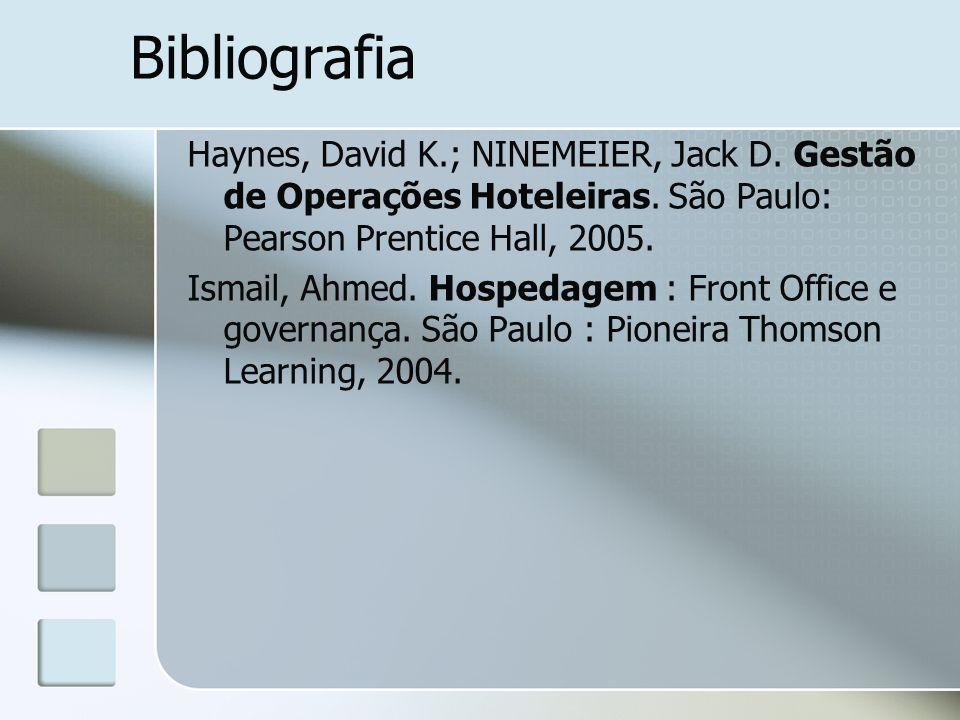 Bibliografia Haynes, David K.; NINEMEIER, Jack D. Gestão de Operações Hoteleiras. São Paulo: Pearson Prentice Hall, 2005.