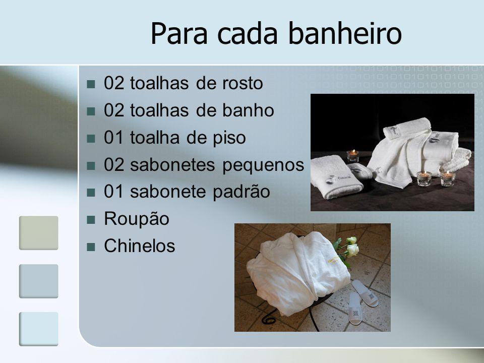 Para cada banheiro 02 toalhas de rosto 02 toalhas de banho