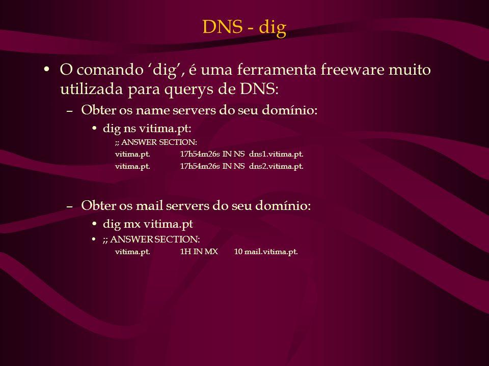 DNS - dig O comando 'dig', é uma ferramenta freeware muito utilizada para querys de DNS: Obter os name servers do seu domínio: