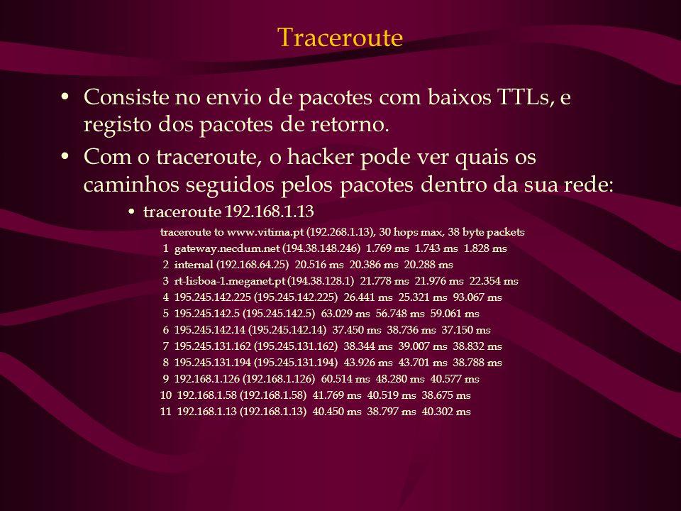 Traceroute Consiste no envio de pacotes com baixos TTLs, e registo dos pacotes de retorno.
