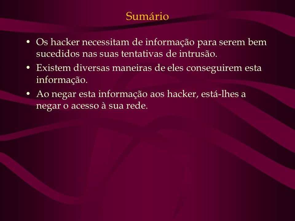 Sumário Os hacker necessitam de informação para serem bem sucedidos nas suas tentativas de intrusão.
