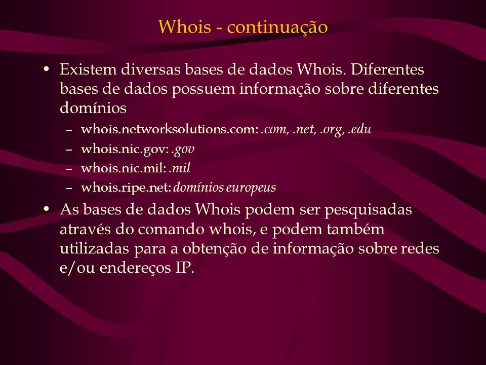 Whois - continuação Existem diversas bases de dados Whois. Diferentes bases de dados possuem informação sobre diferentes domínios.