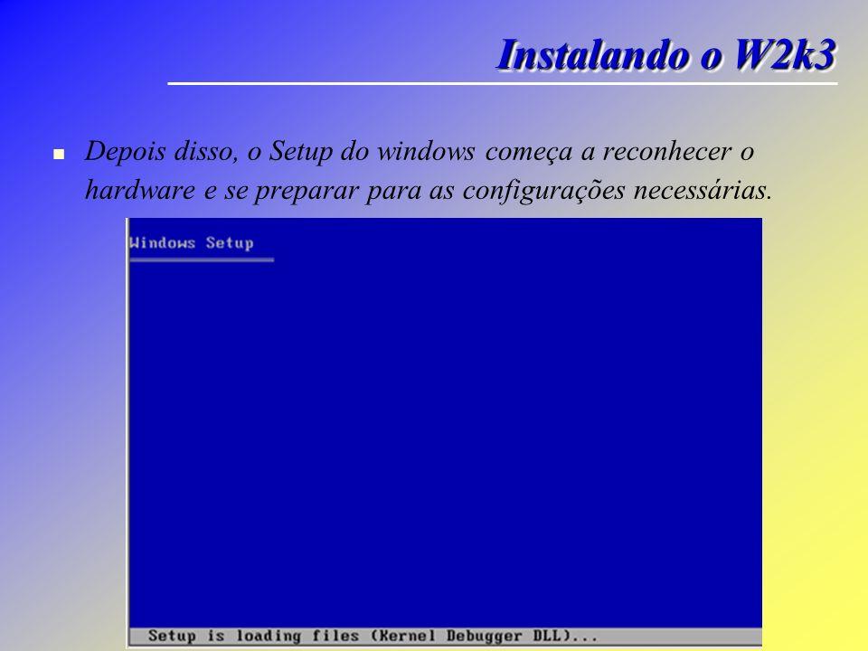 Instalando o W2k3 Depois disso, o Setup do windows começa a reconhecer o hardware e se preparar para as configurações necessárias.