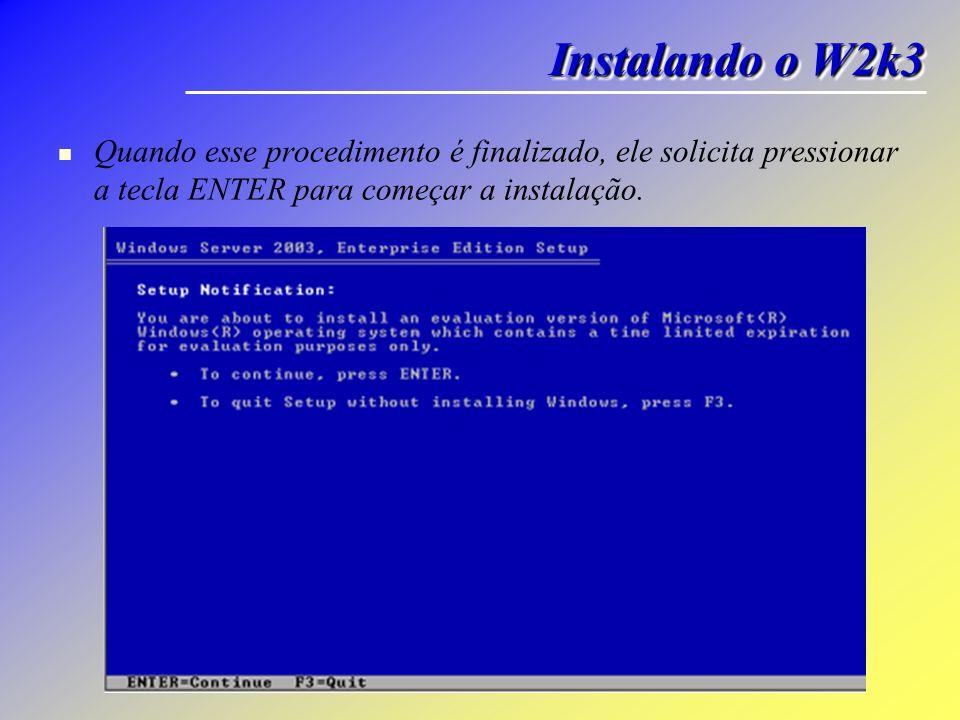 Instalando o W2k3 Quando esse procedimento é finalizado, ele solicita pressionar a tecla ENTER para começar a instalação.