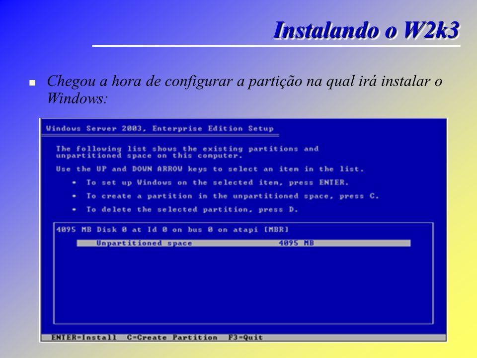 Instalando o W2k3 Chegou a hora de configurar a partição na qual irá instalar o Windows: