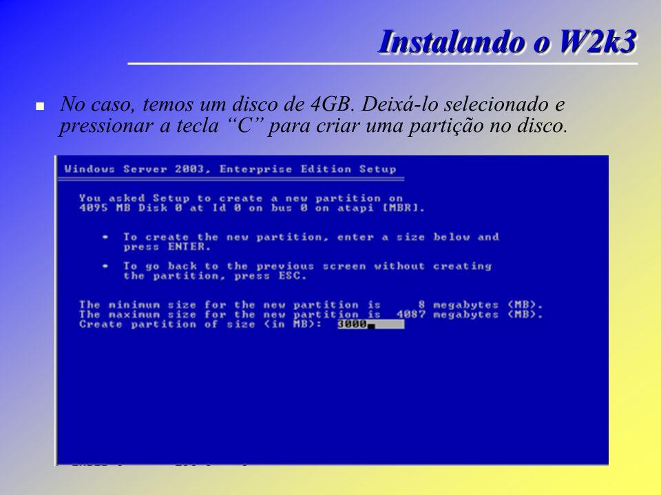 Instalando o W2k3 No caso, temos um disco de 4GB.