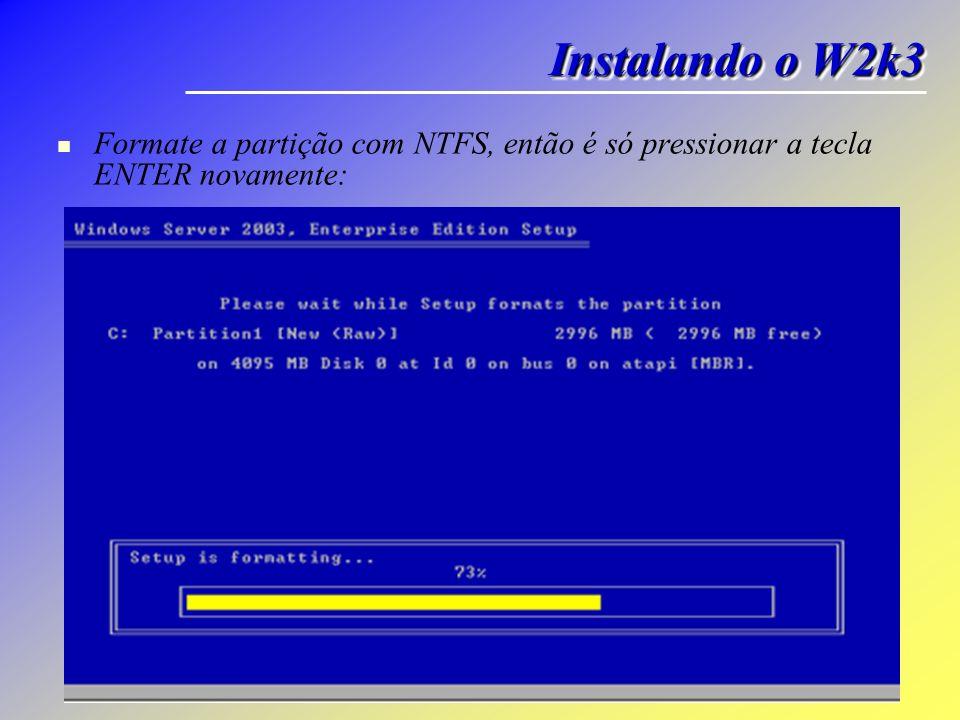 Instalando o W2k3 Formate a partição com NTFS, então é só pressionar a tecla ENTER novamente: