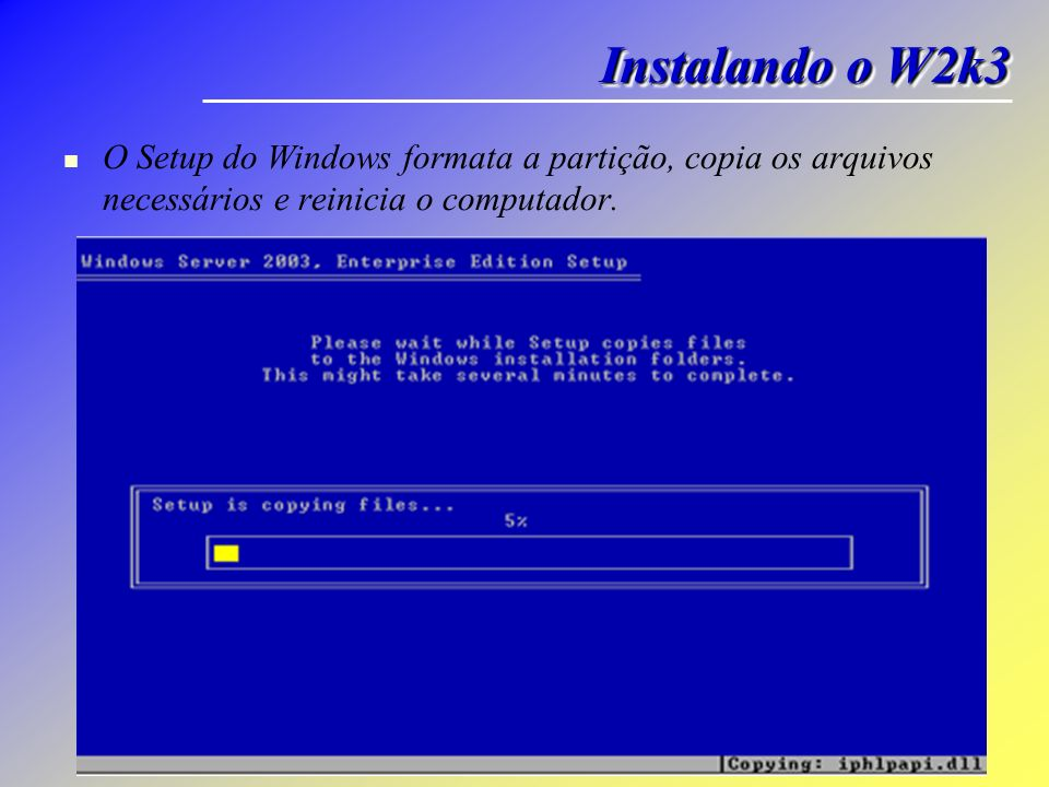 Instalando o W2k3 O Setup do Windows formata a partição, copia os arquivos necessários e reinicia o computador.
