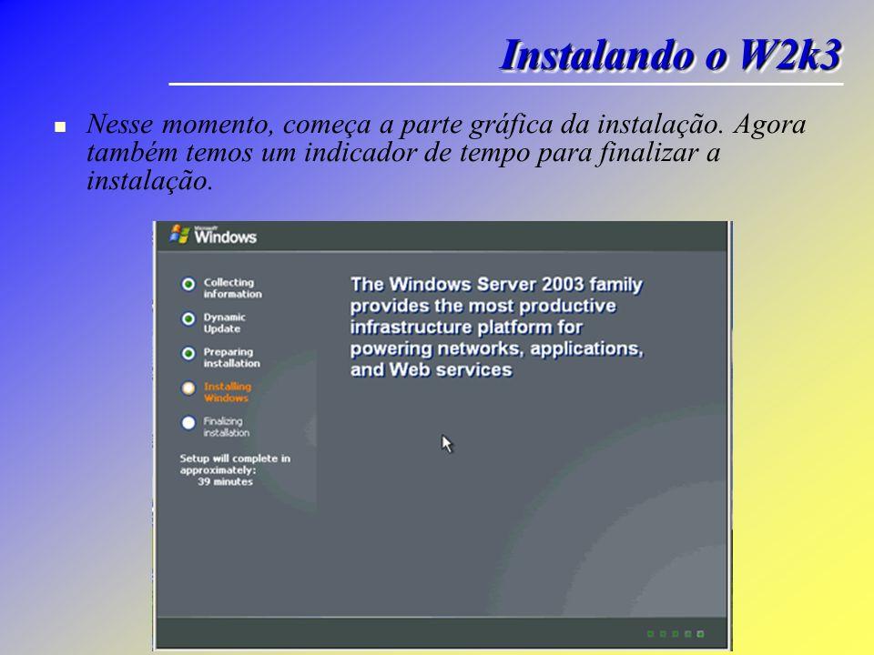 Instalando o W2k3 Nesse momento, começa a parte gráfica da instalação.