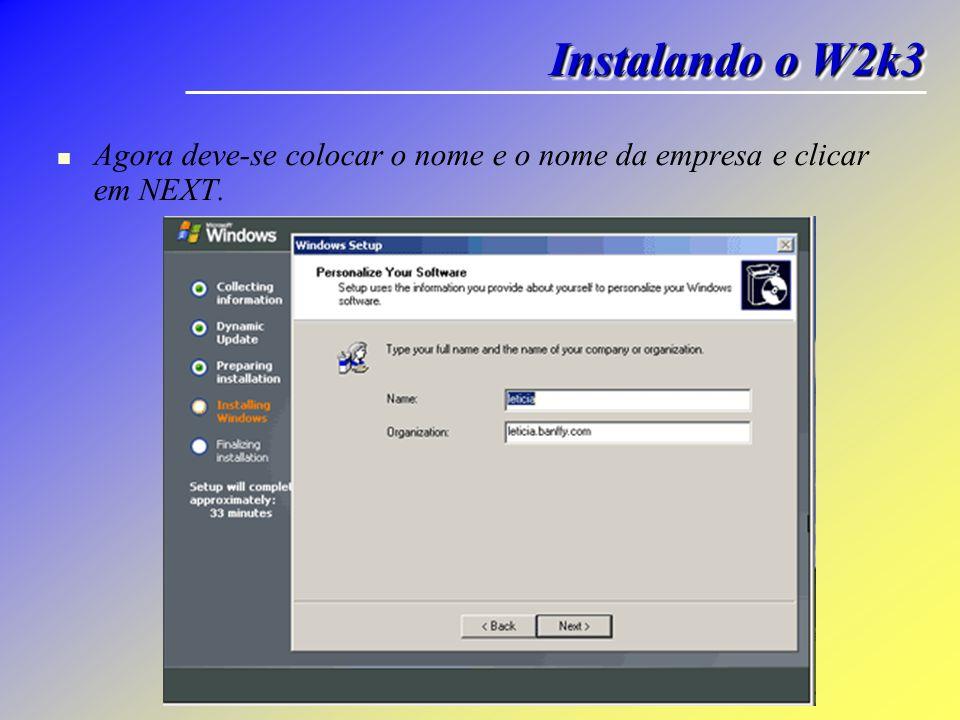 Instalando o W2k3 Agora deve-se colocar o nome e o nome da empresa e clicar em NEXT.