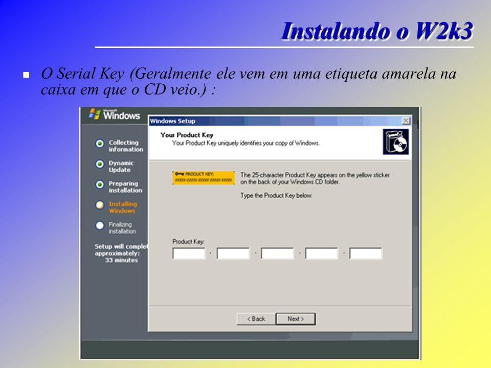 Instalando o W2k3 O Serial Key (Geralmente ele vem em uma etiqueta amarela na caixa em que o CD veio.) :