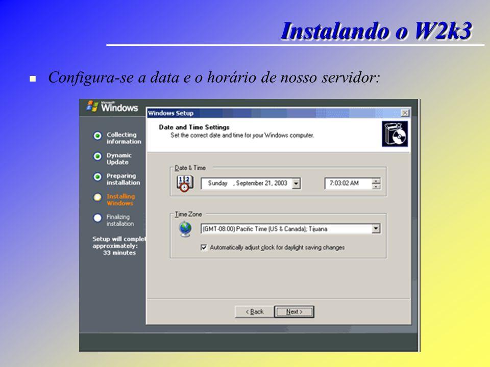 Instalando o W2k3 Configura-se a data e o horário de nosso servidor: