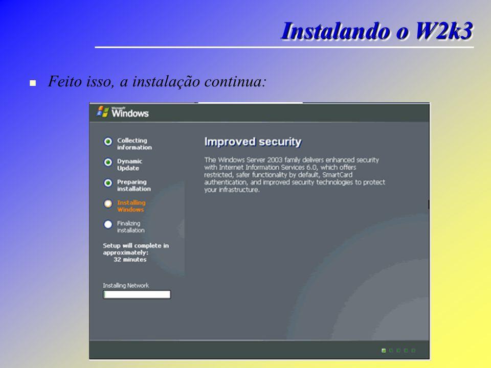 Instalando o W2k3 Feito isso, a instalação continua: