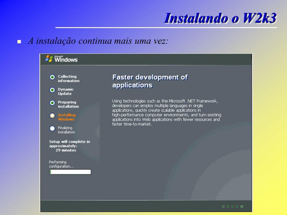 Instalando o W2k3 A instalação continua mais uma vez: